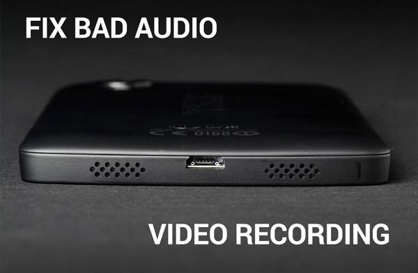 nexus 5 fix bad audio video recording