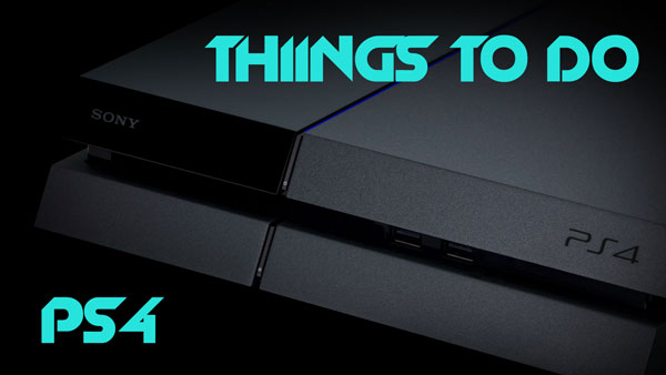 things to do new ps4 tips tricks