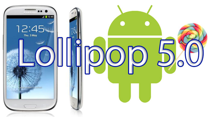 Samsung Galaxy S3 Android 5 0 Lollipop AOSP ROM (Download