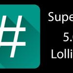 SuperSU v2.35 APK Root 5.0 Lollipop Download & Install