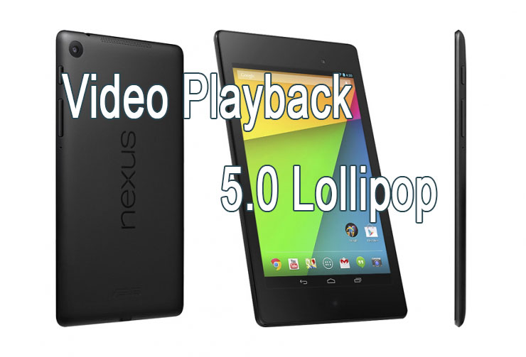 video playback issue nexus 7 lollipop