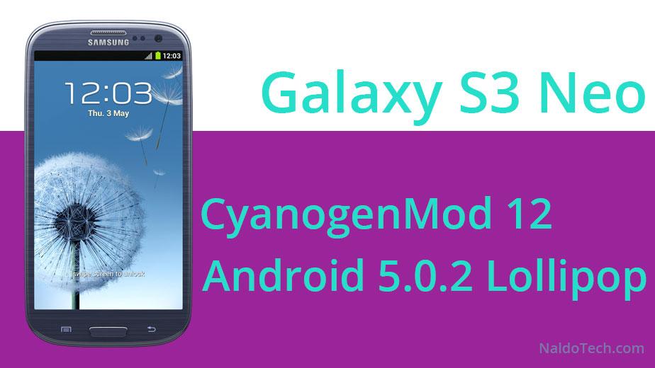 galaxy s3 neo cyanogenmod 12 cm12 lollipop