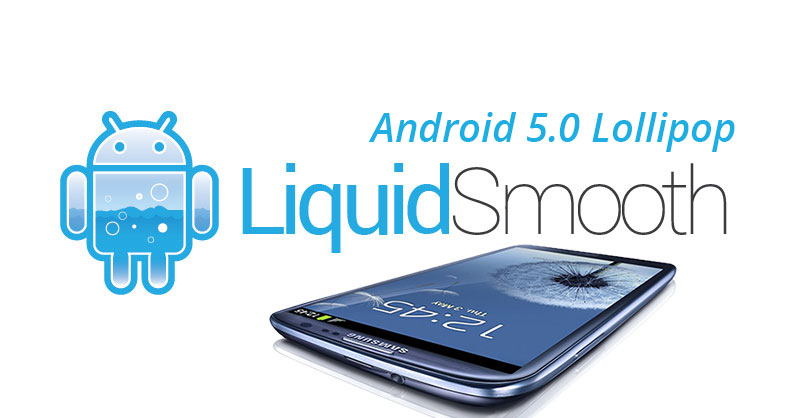 liquidsmooth android 5.0.2 lollipop galaxy s3