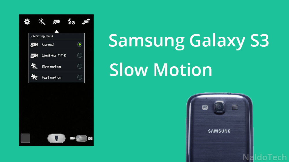 How To Enable Galaxy S3 Slow Motion Camera Video Recording ...