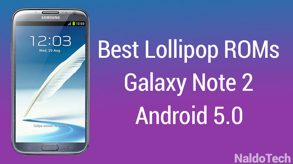 Best Lollipop Custom ROMs for Galaxy Note 2 N7100 (Stable & Fast