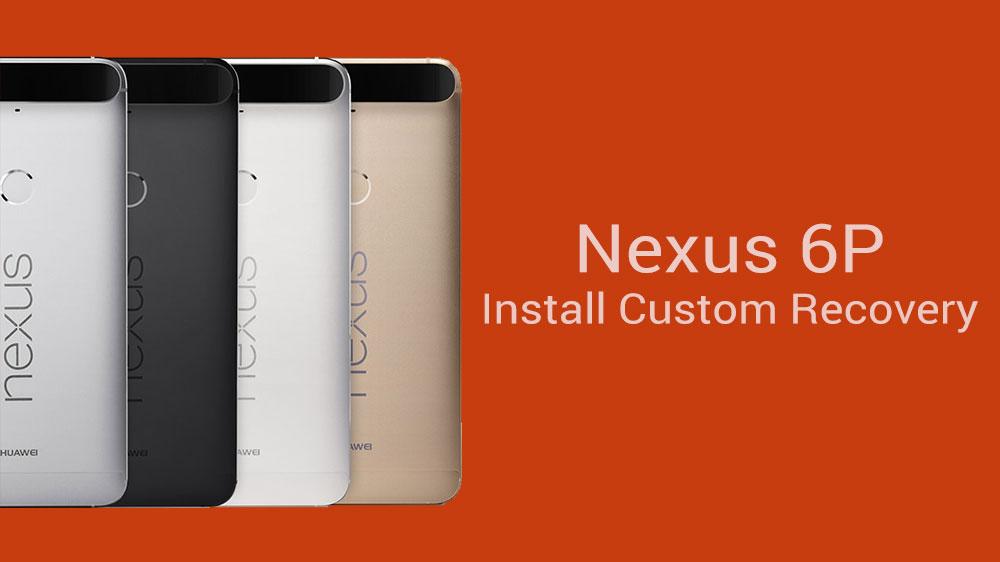 How To Install Custom Recovery on Nexus 6P (TWRP) - NaldoTech