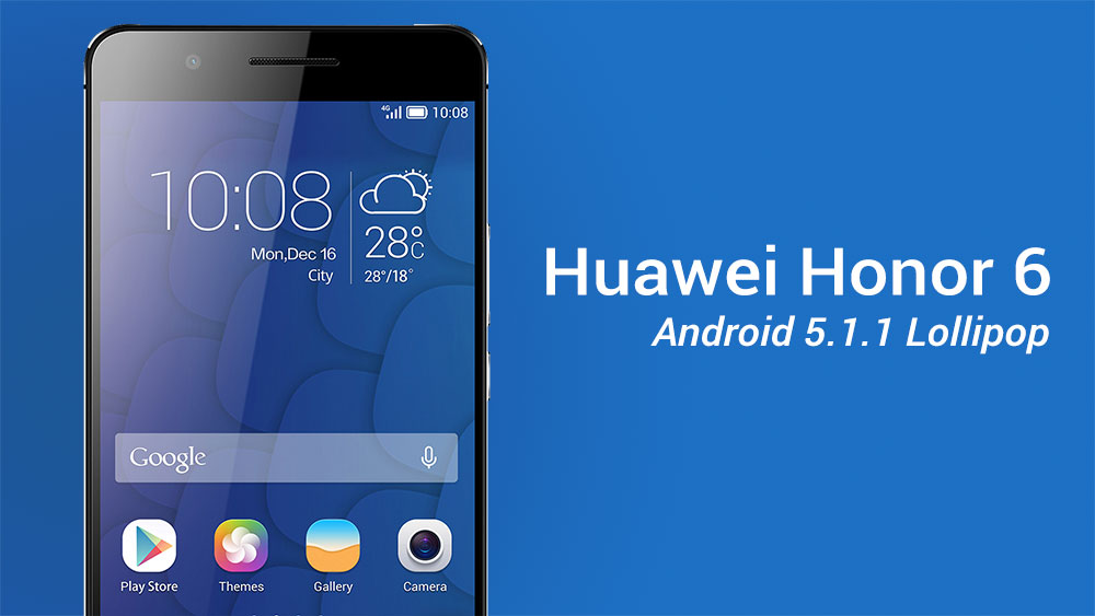 Update Huawei Honor 6 To Android 5 1 1 Lollipop ROM - NaldoTech