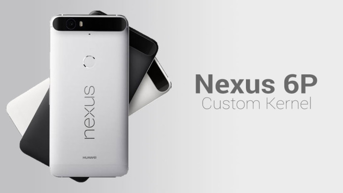 nexus 6p custom kernel