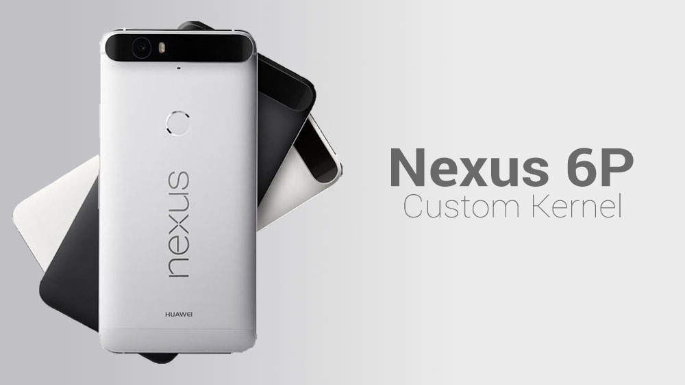 How To Install Custom Kernel on Nexus 6P With TWRP Recovery - NaldoTech