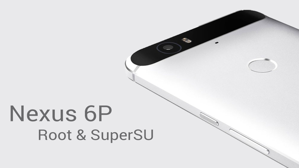 How To Root And Install SuperSU on Nexus 6P - NaldoTech