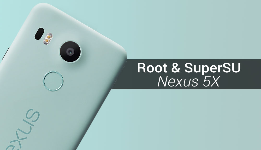 How To Root Nexus 5X & Install SuperSU - NaldoTech