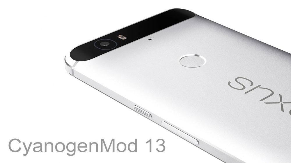 Download CyanogenMod 13 CM13 ROM for Nexus 6P (Nightly) - NaldoTech