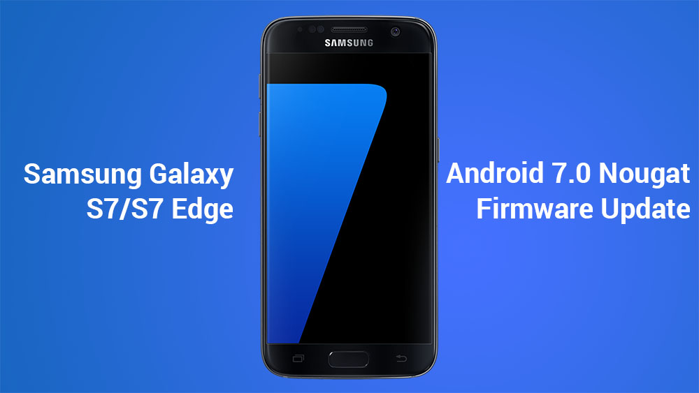 Nougat Update] Install Android Nougat Firmware on Galaxy S7/S7 Edge